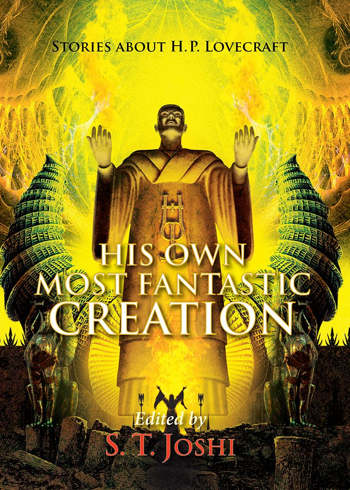 His Own Most Fantastic Creation hardcover Edited by S T Joshi